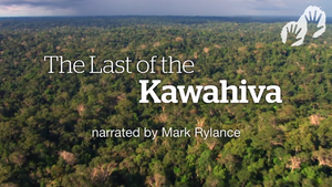 Watch a short video containing unique footage of the Kawahiva filmed by government agents –narrated by Mark Rylance.