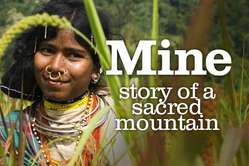 'Mine: Story of a Sacred Mountain', featuring the Dongria Kondh, narrated by Joanna Lumley.