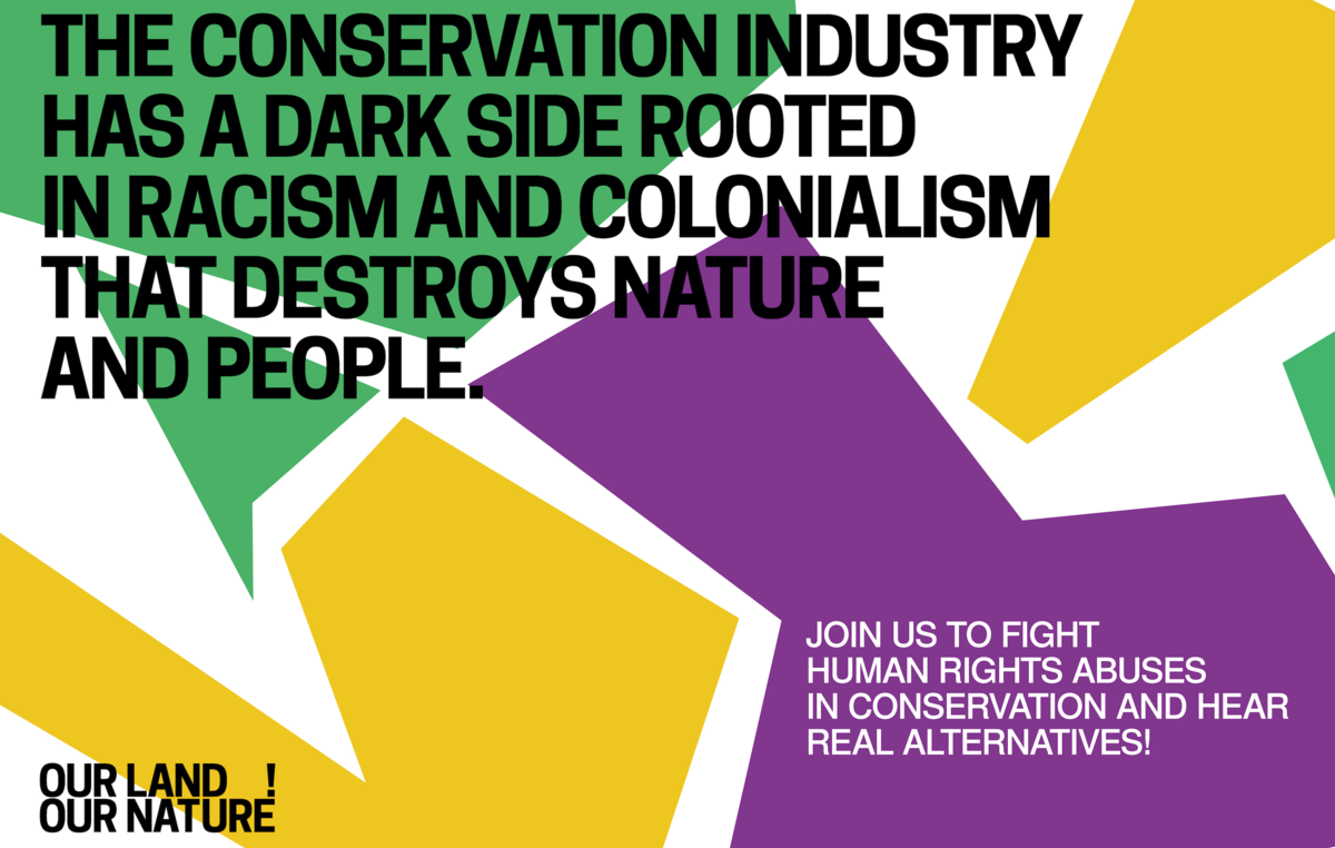 'Our Land, Our Nature'. The conservation industry has a dark side rooted in racism and colonialism that destroys nature and people.