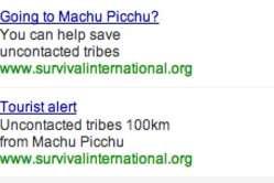 """Gli annunci di Survival su Google: """"Vai a Machu Picchu? Aiutaci a salvare le tribù incontattate."""" – """"Avviso ai turisti: tribù incontattate a 100k da Machu Picchu."""""""